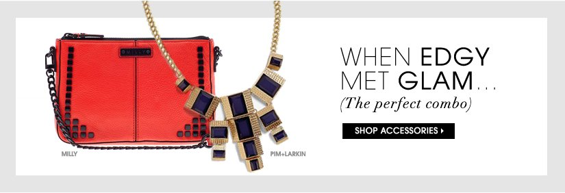 WHEN EDGY MET GLAM...  SHOP ACCESSORIES