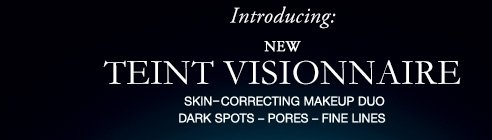 Introducing:NEW TEINT VISIONNAIRE | SKIN-CORRECTING MAKEUP DUO DARK SPOTS–PORES–FINE LINES