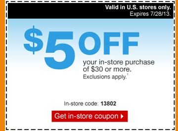 $5 OFF  your in-store purchase of $30 or more. Exclusions apply.(1) Valid in  U.S. stores only. Expires 7/28/13. In-store coupon code: 13802. Get  in-store coupon.