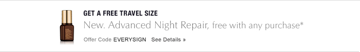 GET A DELUXE TRAVEL SIZE New. Advanced Night Repair free with any purchase* Offer Code EVERYSIGN See Details »