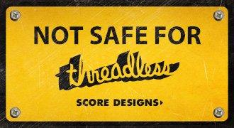 Not Safe For Threadless - Score designs.