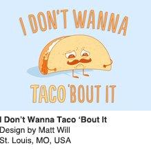 I Don't Wanna Taco Bout It