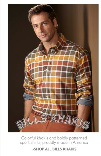 COLORFUL KHAKIS AND BOLDLY PATTERNED SPORT SHIRTS, PROUDLY MADE IN AMERICA | SHOP ALL BILLS KHAKIS