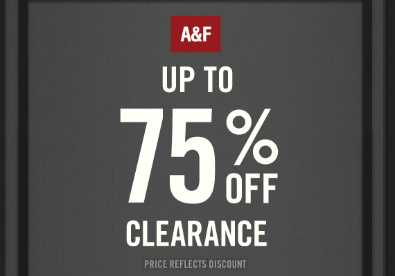 A&F UP TO 75% OFF CLEARANCE PRICE REFLECTS DISCOUNT ONLINE ONLY*  SIGN IN & USE CODE:15725