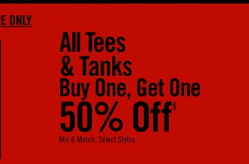 ALL TEES & TANKS BUY ONE, GET ONE 50% OFF§