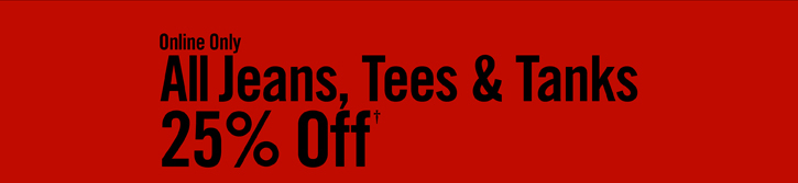 ALL JEANS, TEES & TANKS 25% OFF†