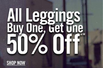 ALL LEGGINGS BUY ONE, GET ONE 50% OFF**