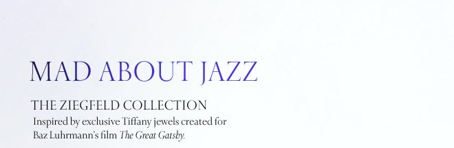 Mad About Jazz: The Ziegfeld Collection - Inspired by exclusive Tiffany jewels created for Baz Luhrmann's film The Great Gatsby.