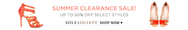 Summer Clearance Sale! Save 50% On Select Styles | Sole Society Shop Now