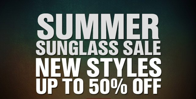 SUMMER SUNGLASS SALE NEW STYLES UP TO 50% OFF