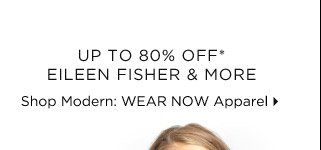 Up To 80% Off* Eileen Fisher & More
