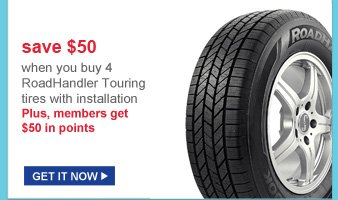 save $50 | when you buy 4 roadhandler touring tires with installation | plus, members get $50 in points | get it now