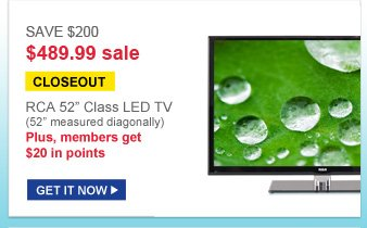 save $200 $489.99 sale | closeout | RCA 52 in. class led tv (52 in. measured diagonally) | plus, members get $20 in points | get it now