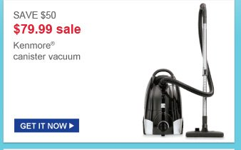 save $50 | $79.99 sale | kenmore(R) canister vaccum | get it now
