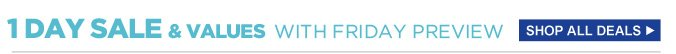 1 day sale & values with friday preview | shop all deals