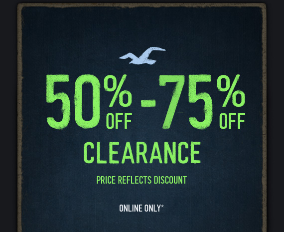 50% OFF - 75% OFF CLEARANCE PRICE REFLECTS DISCOUNT ONLINE ONLY*