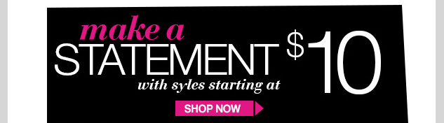 Make a Statement with Styles starting at $10! SHOP NOW!