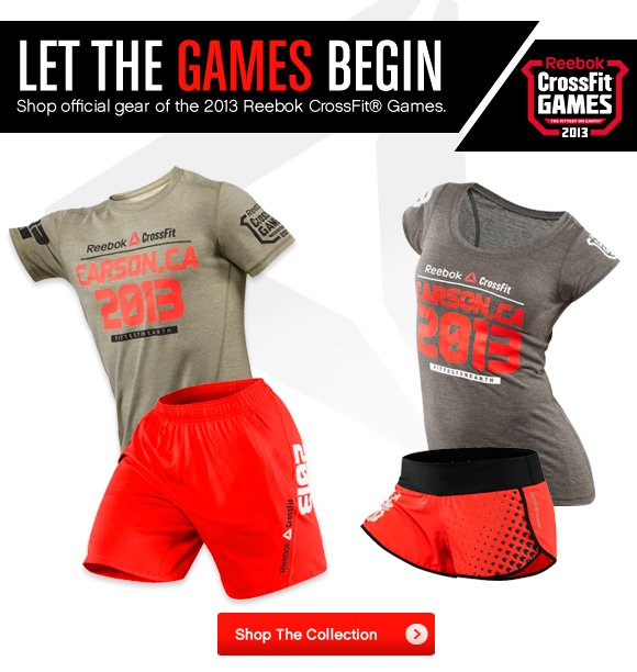 LET THE GAMES BEGIN Shop official gear of the 2013 Reebok CrossFit® Games Shop The Collection »