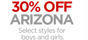 30% OFF ARIZONA | Select styles for boys  and girls.