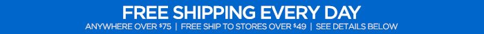 FREE SHIPPING EVERY DAY ANYWHERE OVER  $75|FREE SHIP TO STORES OVER $49| SEE DETAILS BELOW