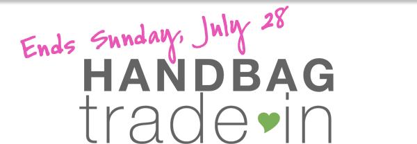 Ends Sunday, July 28 - Handbag Trade In