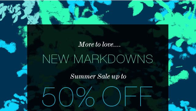 More to love.... New Markdowns Summer Sale up to 50% Off