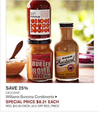 SAVE 25% - EXCLUSIVE - Williams-Sonoma Condiments - SPECIAL PRICE $8.21 EACH - REG. $10.95 EACH, 20% OFF REG. PRICE