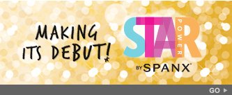 Making its debut! STAR POWER by SPANX. Go!
