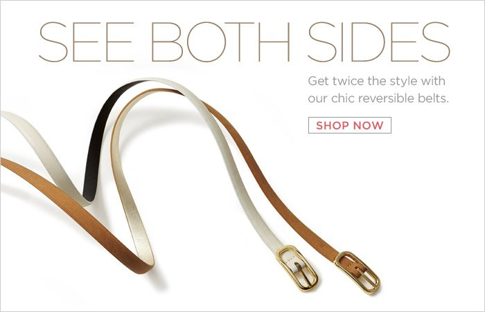 SEE BOTH SIDES | Get twice the style with our chic reversible belts. SHOP NOW