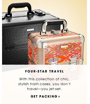 FOUR-STAR TRAVEL. With this collection of chic, stylish train cases, you don't travel - you jet-set. GET PACKING