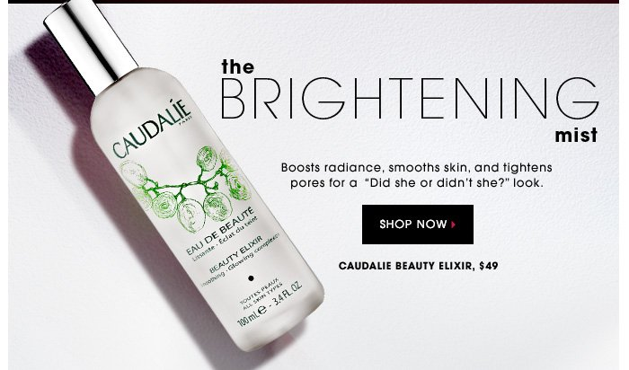 THE BRIGHTENING MIST. Boosts radiance, smooths skin, and tightens pores for a ''Did she or didn't she?'' look. Caudalie Beauty Elixir, $49. SHOP NOW