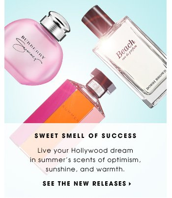 SWEET SMELL OF SUCCESS. Live your Hollywood dream in summer's scents of optimism, sunshine, and warmth. SEE THE NEW RELEASES