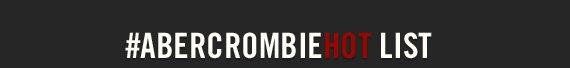 #ABERCROMBIE HOT LIST