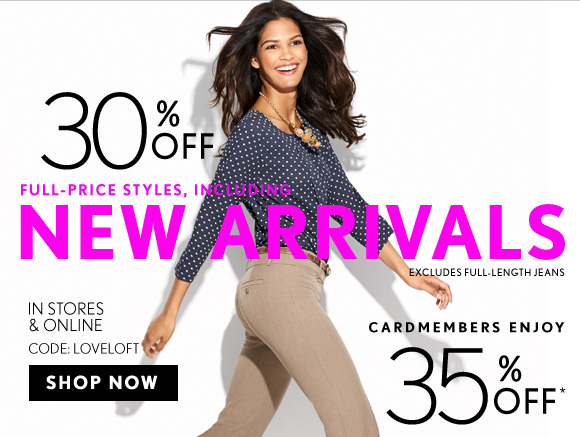 30% OFF FULL–PRICE STYLES, INCLUDING NEW ARRIVALS  EXCLUDES FULL–LENGTH JEANS  IN STORES & ONLINE CODE: LOVELOFT  SHOP NOW