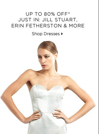 Up To 80% Off* Just In: Jill Stuart, Erin Featherston & More