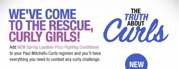 We've Come To The Rescue Curly Girls! Add NEW Spring Loaded(r) Frizz-Fighting Conditioner to your Paul Mitchell(r) Curls regimen and you'll have everything you need to combat any curly challenge.