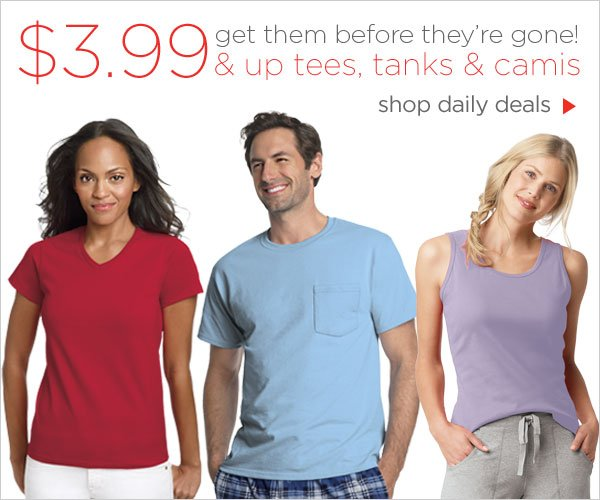 $3.99 & up on tees, tanks & Camis