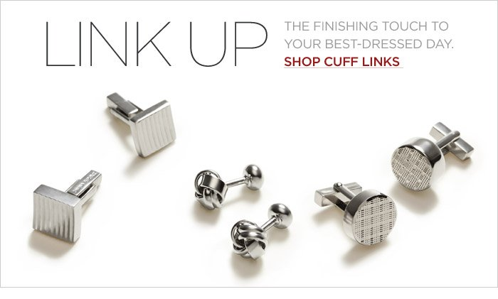 LINK UP | THE FINISHING TOUCH TO YOUR BEST-DRESSED DAY. SHOP CUFF LINKS