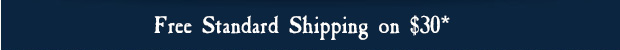 Free Standard Shipping on Orders of $30*