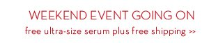 WEEKEND EVENT GOING ON. Free ultra-size serum plus free shipping.