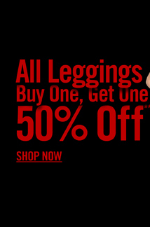 ALL LEGGINGS BUY ONE, GET ONE 50% OFF* - SHOP NOW