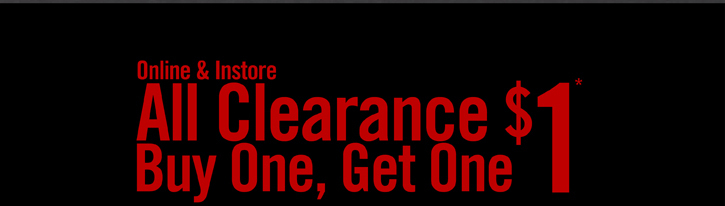 ALL CLEARANCE BOGO $1*