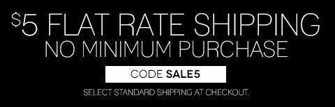 $5 Flat Rate Shipping! No Minimum Purchase.