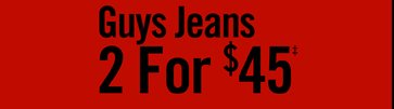 GUYS JEANS 2 FOR $45‡