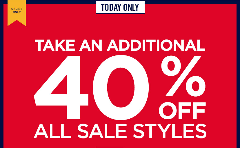 ONLINE ONLY | TODAY ONLY | TAKE AN ADDITIONAL 40% OFF ALL SALE STYLES