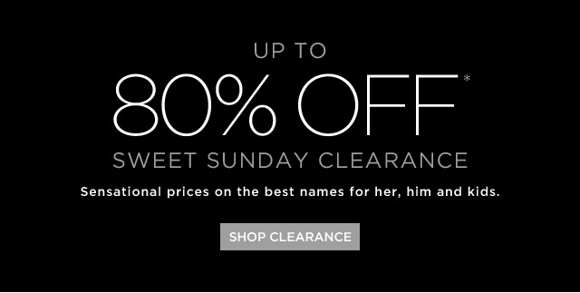 Up To 80% Off* Sweet Sunday Clearance