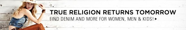 True Religion Returns Tomorrow | Find Denim And More For Women, Men, & Kids!