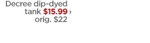 Decree dip-dyed tank $15.99 ›  orig. $22