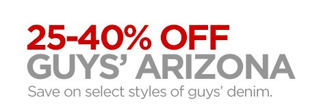 25-40% OFF GUYS' ARIZONA Save on select  styles of guys' denim.
