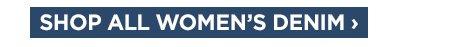 SHOP ALL WOMEN'S DENIM ›